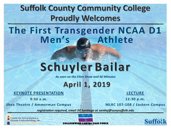 Schuyler Bailar, the first transgender athlete to compete as a member of an NCAA Division I men's team, will speak at Suffolk County Community Col¬lege on Monday April 1 at 9:30 a.m. in the college's Shea Theater on the Ammerman Campus in Selden.