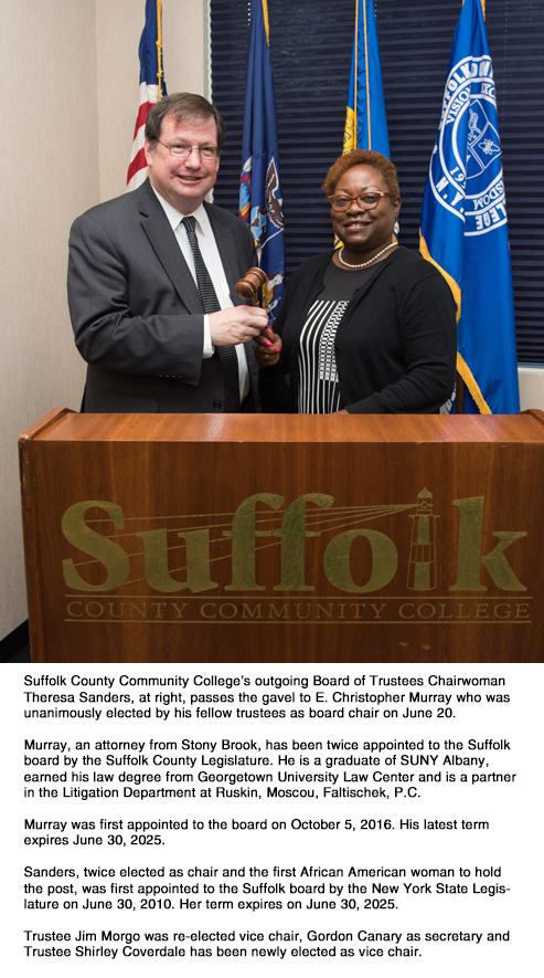 Suffolk County Community College's outgoing Board of Trustees Chairwoman Theresa Sanders, at right, passes the gavel to E. Christopher Murray who was unanimously elected by his fellow trustees as board chair on June 20.