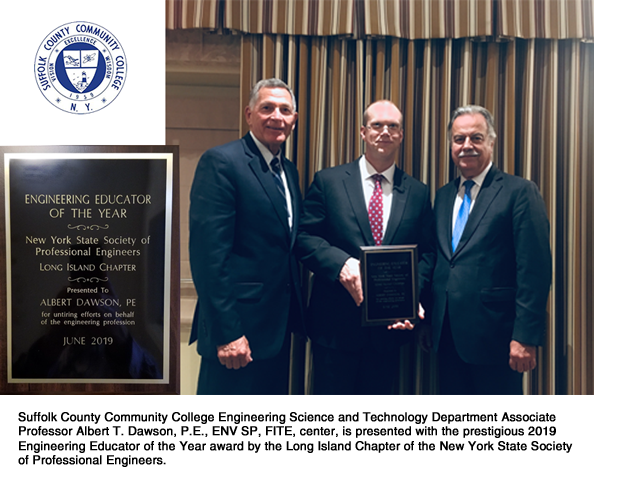 Suffolk County Community College Engineering Science and Technology Department Associate Professor Albert T. Dawson, P.E., ENV SP, FITE, center, is presented with the prestigious 2019 Engineering Educator of the Year award by the Long Island Chapter of the New York State Society of Professional Engineers